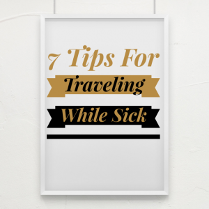 Traveling While Sick: 7 Tips to Help You Feel Better