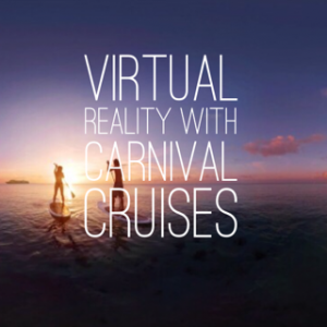 Virtual Reality Travel Comes To Carnival Corporation