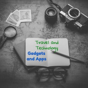 Travel and Technology: Gadget & Apps To Improve The Journey