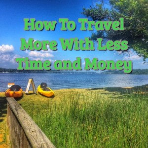 How To Travel More With Less Time And Money