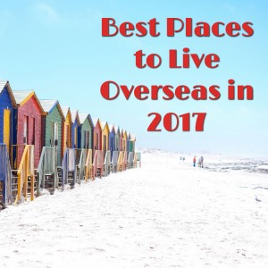 Best Places To Live Overseas in 2017