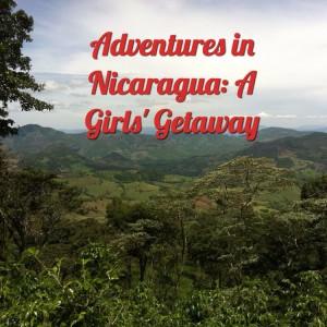 Adventures in Nicaragua: A Girls' Getaway From Costa Rica