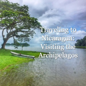 Travel to Nicaragua (part 2): Visiting the Archipelagos