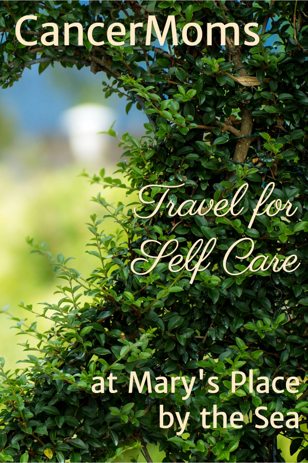 Cancer Moms Travel for Self-Care at Mary's Place by the Sea