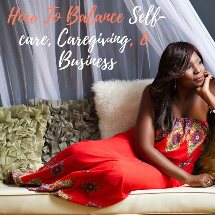 Balance Selfcare Caregiving and Business